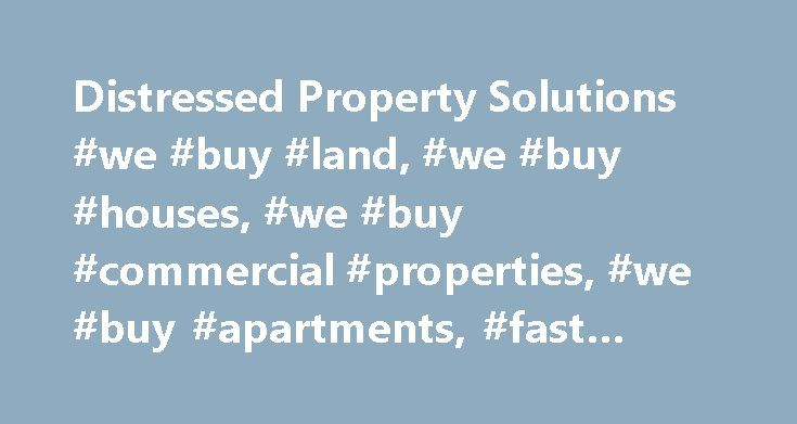 Distressed Property Solutions #we #buy #land, #we #buy #houses, #we #buy #commercial #properties, #we #buy #apartments, #fast #for #cash http://invest.remmont.com/distressed-property-solutions-we-buy-land-we-buy-houses-we-buy-commercial-properties-we-buy-apartments-fast-for-cash-2/  We Buy Apartments We Buy Houses Fast for Cash We Buy Commercial Properties Lucas Properties LLC is a small private investor that operates in a completely different way than the traditional real estate companies…