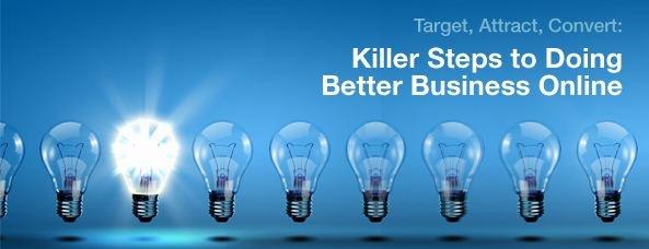 Target, Attract, Convert: Killer Steps to Doing Better Business Online