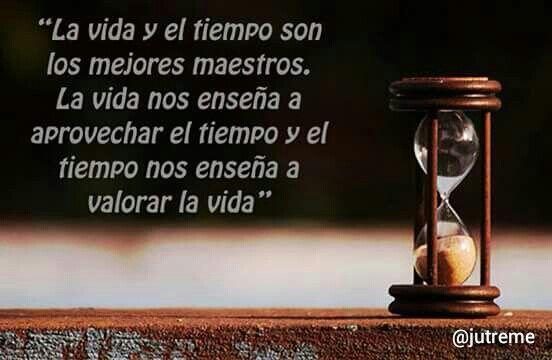 """Frases Reflexivas De Vida: """"La Vida Y El Tiempo Son Los Mejores Maestros. La Vida Nos"""