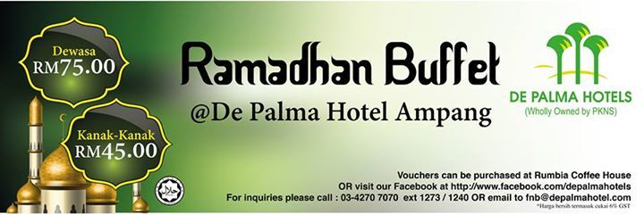 7 Jun 2015 Onward: De Palma Hotel Ampang Ramadhan Buffet Promotion