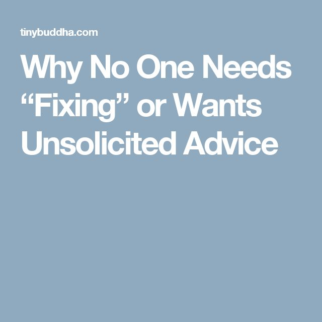 """Why No One Needs """"Fixing"""" or Wants Unsolicited Advice"""