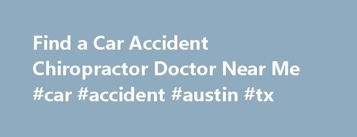 Find a Car Accident Chiropractor Doctor Near Me #car #accident #austin #tx http://kenya.nef2.com/find-a-car-accident-chiropractor-doctor-near-me-car-accident-austin-tx/  # FREE Exam and Consultation! List your Office FREE Need a Lawyer? Why Contact a Car Accident Chiropractor Immediately After an Accident? Chiropractic doctors that specialize in car accident injuries treatment are specifically trained in detecting injuries that are a result of motor vehicle accidents, whether they are severe…