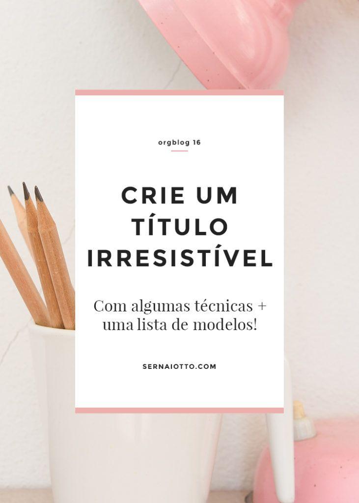 ORGblog, aprimorando seu blog em 25 passos (e 1 bônus). Na tarefa de hoje, aprenda técnicas para criar um título irresistível e clicável para seus posts.