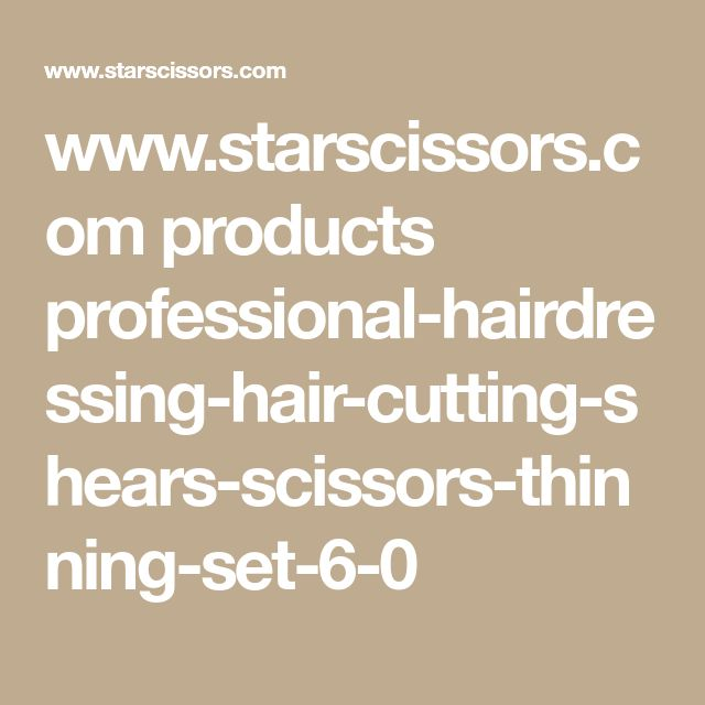 www.starscissors.com products professional-hairdressing-hair-cutting-shears-scissors-thinning-set-6-0