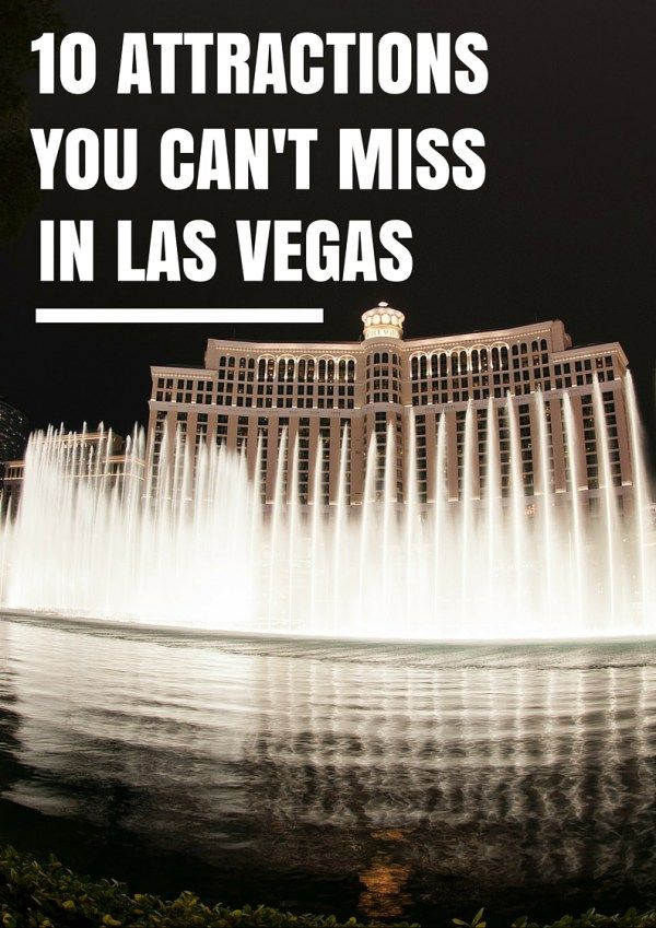 Read this before planning your next trip to Las Vegas! 10 attractions you can't miss in Las Vegas!