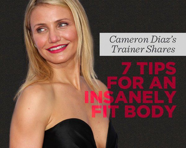 Cameron Diaz's Trainer Shares 7 Tips for an Insanely Fit Body  http://www.womenshealthmag.com/fitness/cameron-diaz-trainer-tips