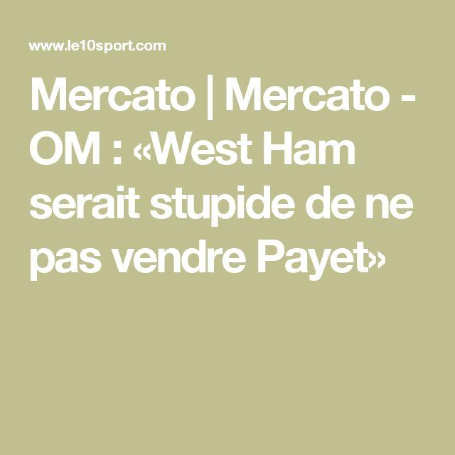 Mercato | Mercato - OM : «West Ham serait stupide de ne pas vendre Payet»