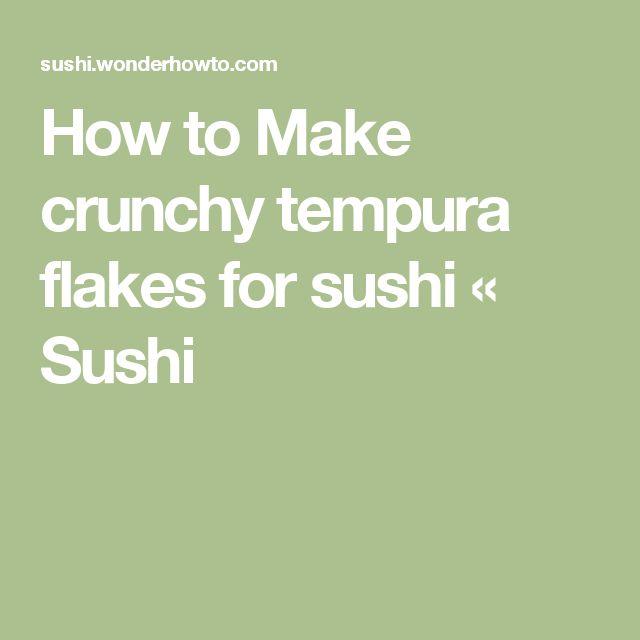 How to Make crunchy tempura flakes for sushi « Sushi