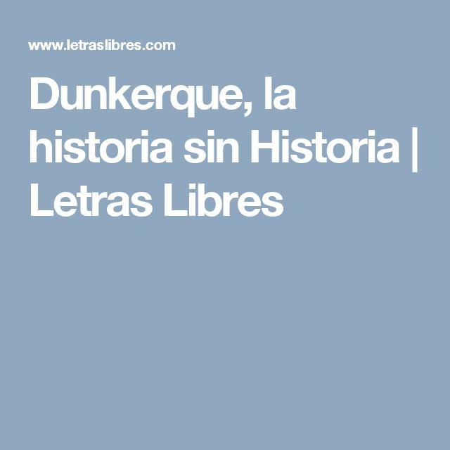 Dunkerque, la historia sin Historia | Letras Libres