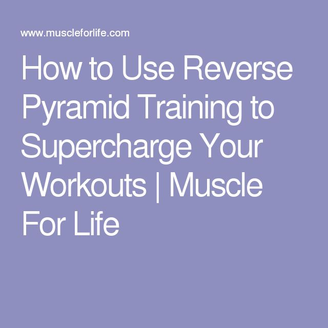How to Use Reverse Pyramid Training to Supercharge Your Workouts | Muscle For Life