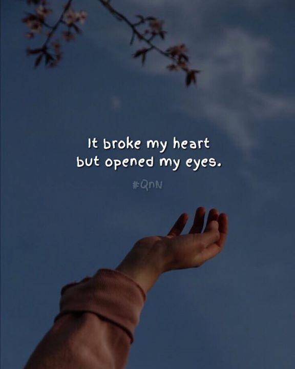 It Broke My Heart But Opened My Eyes My Heart Is Breaking My Heart Quotes My Heart