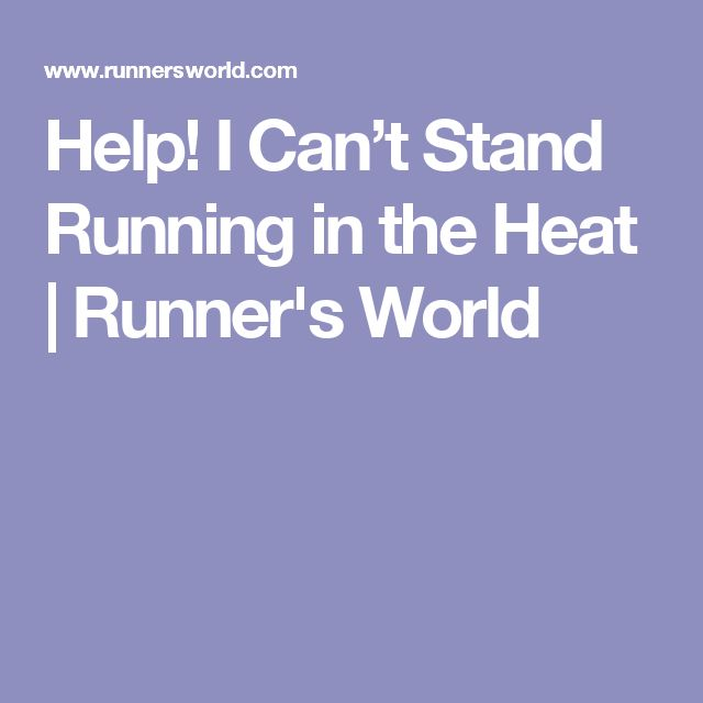Help! I Can't Stand Running in the Heat | Runner's World
