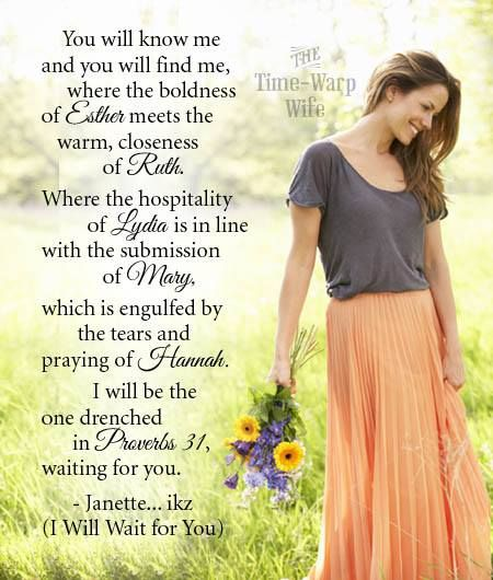 Beautiful words, I wouldn't desire to be drenched in anything but Proverbs 31, and resemble the women of the Old Testament.