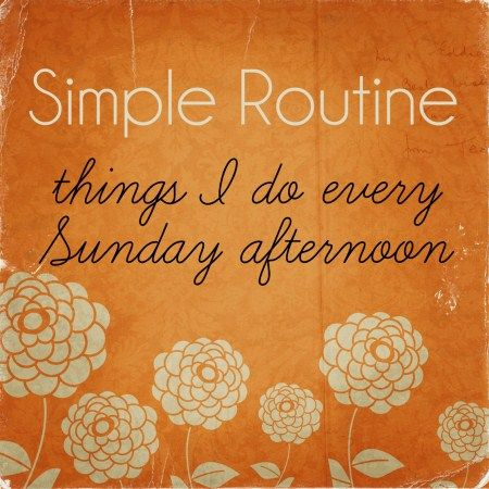 Sunday Afternoon Routine | Fabulously Organized Home