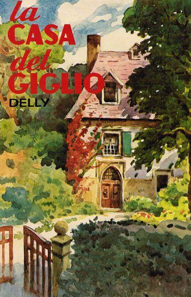Delly - La casa del giglio - Salani edizione  Illustrazione Alberto Micheli Pellegrini - Salani edizione 1966