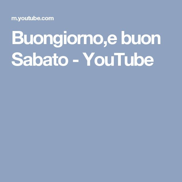 Buongiorno,e buon Sabato - YouTube