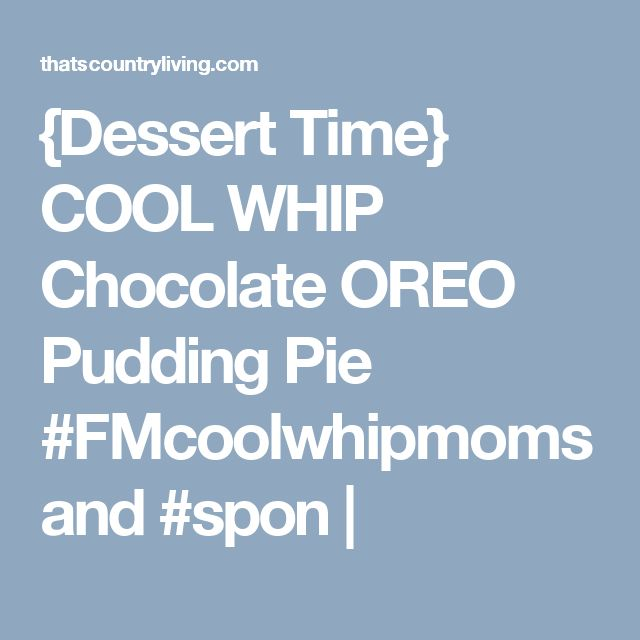 {Dessert Time} COOL WHIP Chocolate OREO Pudding Pie #FMcoolwhipmoms and #spon |