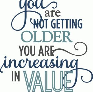 Silhouette Online Store - View Design #59967: not getting older increasing in value phrase