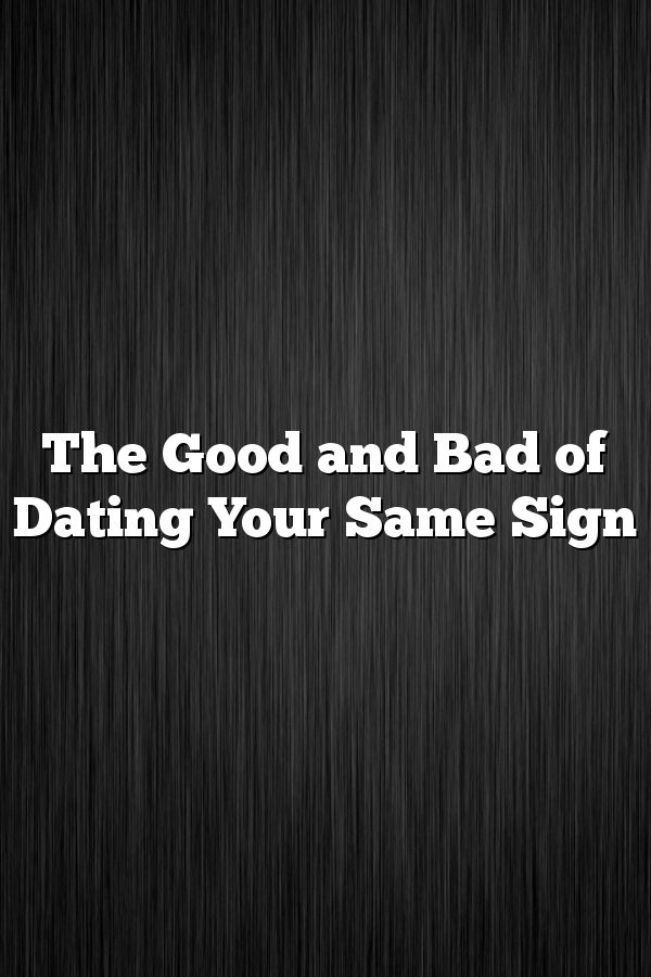 dating your same zodiac sign