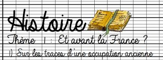 Histoire CM1 Thème 1 : Et avant la France ?