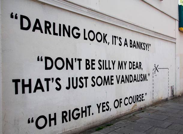 """"""" - Regarde chérie, c'est un Banksy ! - Ne sois pas stupide mon chéri, c'est juste du vandalisme. - Ah bon, oui, bien sûr."""" / Street art. / By Mobstr."""