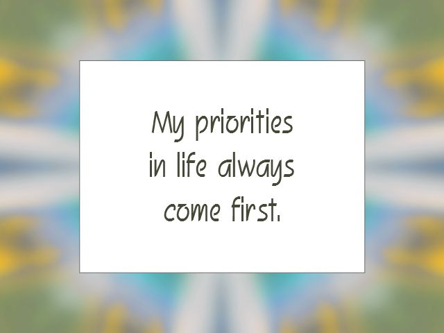 """Daily Affirmation for August 22, 2015 #affirmation #inspiration - """"My priorities in life always come first."""""""