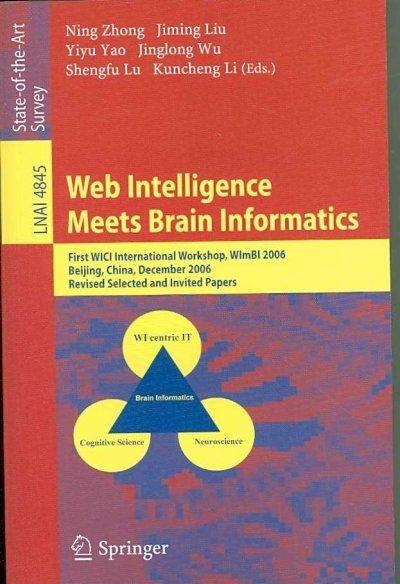 Web Intelligence Meets Brain Informatics: First Wici International Workshop, Wimbi 2006, Beijing, China, December...