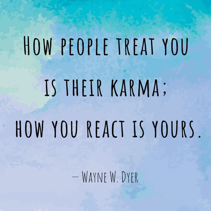 Wayne Dyer Quote About Karma How people treat you is their karma; how you react is yours. — Wayne Dyer