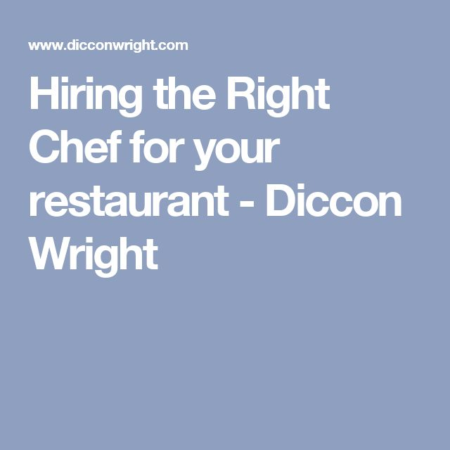 Hiring the Right Chef for your restaurant - Diccon Wright