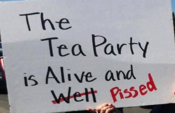 The Tea Party is Alive and ---- Pissed!  Fight Back, Join Us @ http://iamtheteaparty.net -#tcot #teaparty #protestsigns