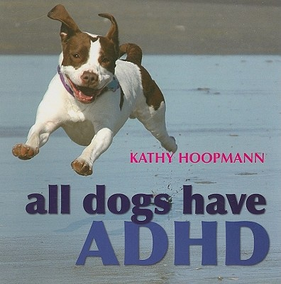 *all dogs  have ADHD!