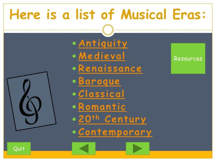 Here is a list of Musical Eras:            Antiquity           Medieval        Resources           Renaissance         ...
