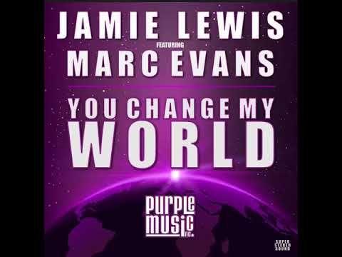 Jamie Lewis, Marc Evans - You Change My World (Jamie Lewis Classic Vocal...heard on Solar Radio (UK) 12th Nov 2017