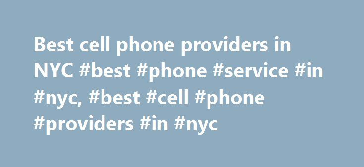 Best cell phone providers in NYC #best #phone #service #in #nyc, #best #cell #phone #providers #in #nyc http://tanzania.remmont.com/best-cell-phone-providers-in-nyc-best-phone-service-in-nyc-best-cell-phone-providers-in-nyc/  # Yelp New York I am most likely moving to NYC from SF in November and am totally stoked. One question for you Manhattanites (is that a lame term?): What would you say is the best cell phone provider in Manhattan? I currently have Verizon but am looking to get an iPhone…