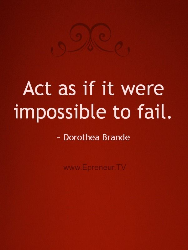 Act as if it were impossible to fail...#quote