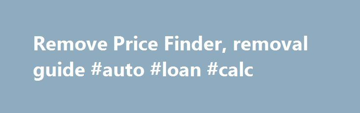 Remove Price Finder, removal guide #auto #loan #calc http://auto-car.nef2.com/remove-price-finder-removal-guide-auto-loan-calc/  #auto price finder # Price Finder. How to remove? (Uninstall guide) Price Finder is an adware, which is responsible for commercial pop-up notifications that show up when visiting Ebay, Walmart, Amazon, Facebook and similar websites. In most of the cases, users think that they are useful because they look like they are designed to inform them about discounts…