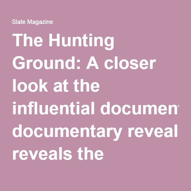 The Hunting Ground: A closer look at the influential documentary reveals the filmmakers put advocacy ahead of accuracy.