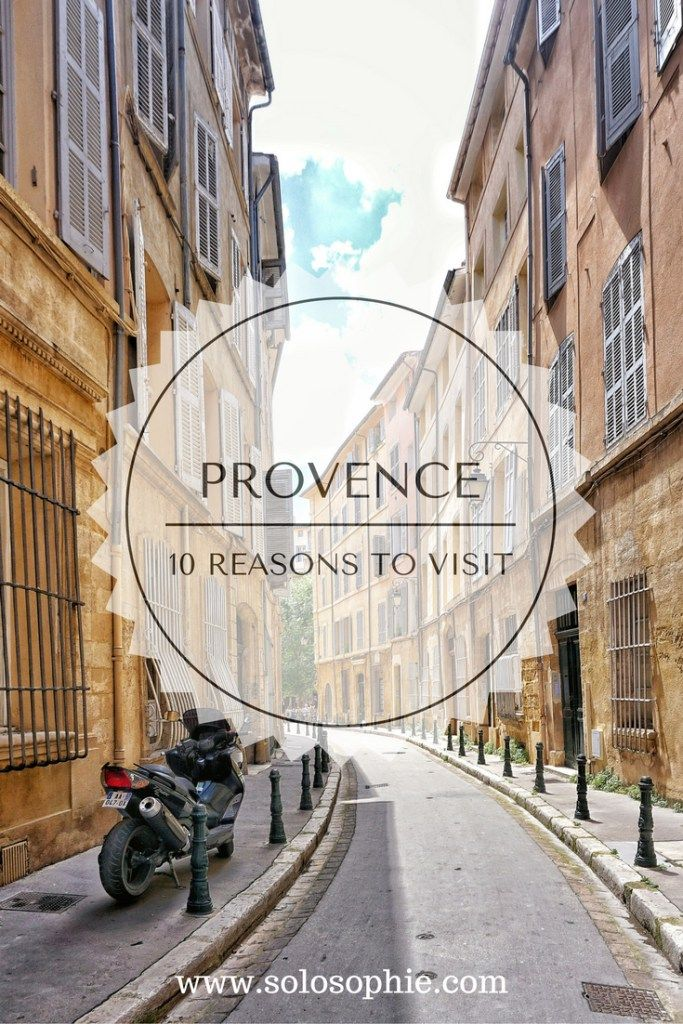 10 REASONS TO VISIT PROVENCE, LIKE, YESTERDAY | solosophie