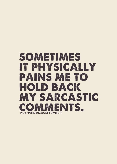 50 best funny sarcasm quotes images on pinterest funny stuff ha sometimes it physically pains me to hold back my sarcastic comments solutioingenieria Choice Image