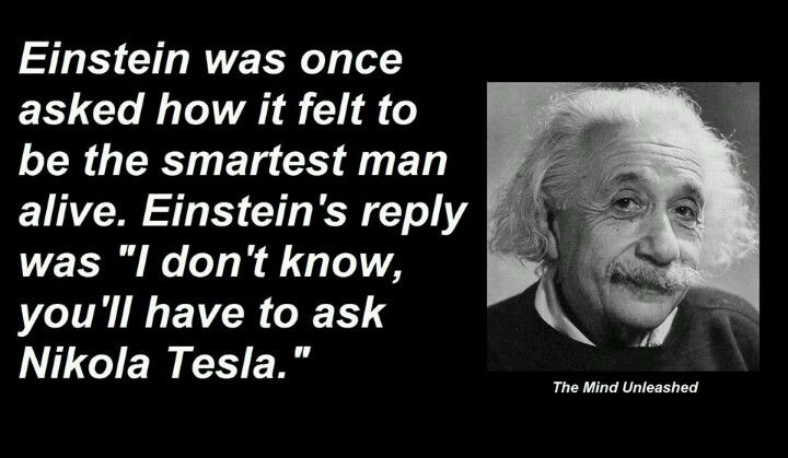 Tesla: Einstein was once asked how it felt to be the smartest man alive…