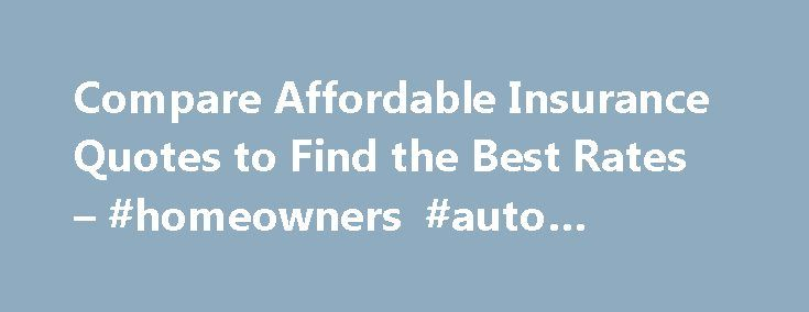 Compare Affordable Insurance Quotes to Find the Best Rates – #homeowners #auto #insurance http://insurance.remmont.com/compare-affordable-insurance-quotes-to-find-the-best-rates-homeowners-auto-insurance/  #car insurance car insurance # Compare insurance quotes from competing insurers Distracted Drivers: Is your teenager nearing legal driving age? Are you worried about the looming high cost of insuring a teenage driver? Discover some things you can do to lower the costs, click: Coverage for…