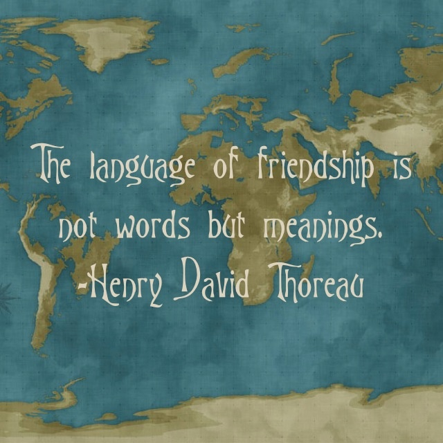 .the language of friendship is not words but meanings::henry david thoreau::