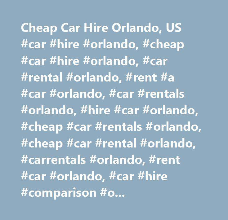 Cheap Car Hire Orlando, US #car #hire #orlando, #cheap #car #hire #orlando, #car #rental #orlando, #rent #a #car #orlando, #car #rentals #orlando, #hire #car #orlando, #cheap #car #rentals #orlando, #cheap #car #rental #orlando, #carrentals #orlando, #rent #car #orlando, #car #hire #comparison #orlando, #carrental #orlando, #carhire #orlando, #compare #car #hire #orlando, #car #rental #comparison #orlando, #rentalcars #orlando, #rental #cars #orlando…