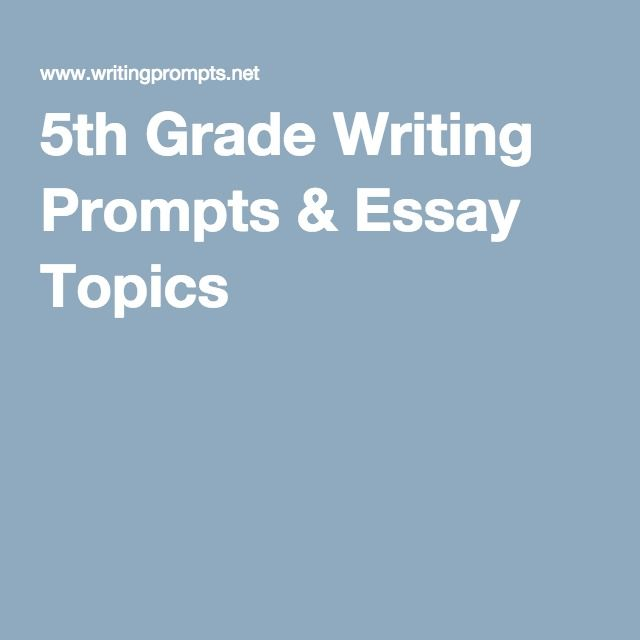 essay prompts for 5th grade Fifth grade writing prompts and writing ideas for kids, teachers, and homeschoolers—  fresh journal prompts are always a great inspiration for students, whether they've been writing for years, or whether they're just starting out.