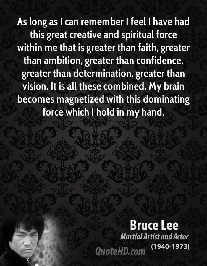 As long as I can remember I feel I have had this great creative and spiritual force within me that is greater than faith, greater than ambition, greater than confidence, greater than determination, greater than vision. It is all these combined. My brain becomes magnetized with this dominating force which I hold in my hand.