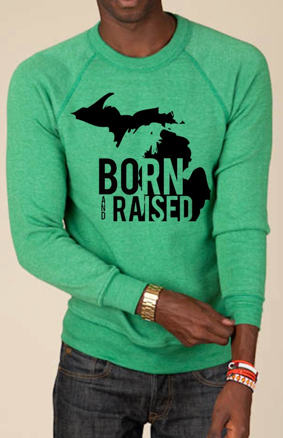 Born and Raised Michigan sweatshirt by Woosah on Etsy, $40.00