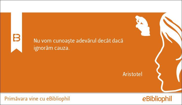 """""""Nu vom cunoaşte adevărul decât dacă ignorăm cauza."""" Aristotel"""