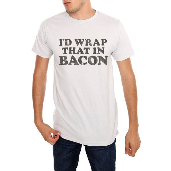 I'D Wrap That In Bacon T-Shirt  Must get this for Kurt!!! I love you Erin!!!