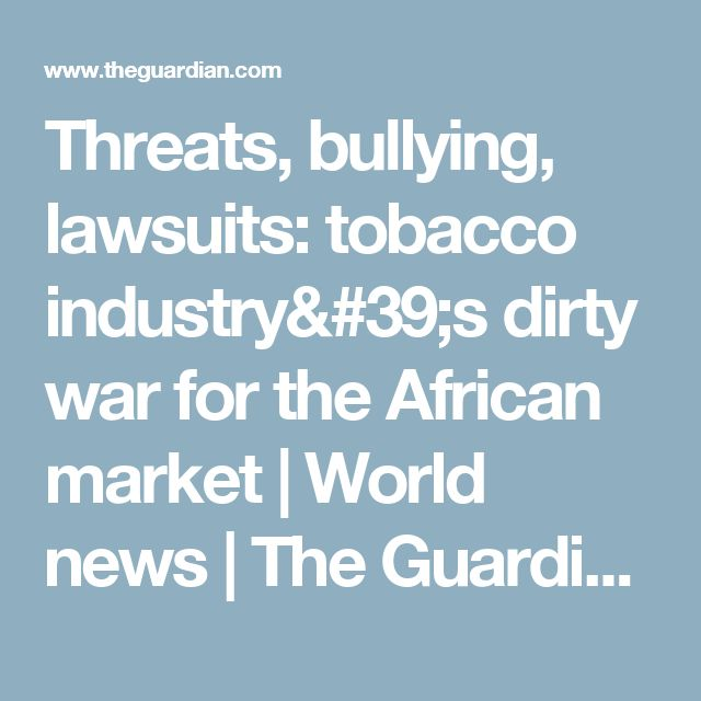 Threats, bullying, lawsuits: tobacco industry's dirty war for the African market | World news | The Guardian