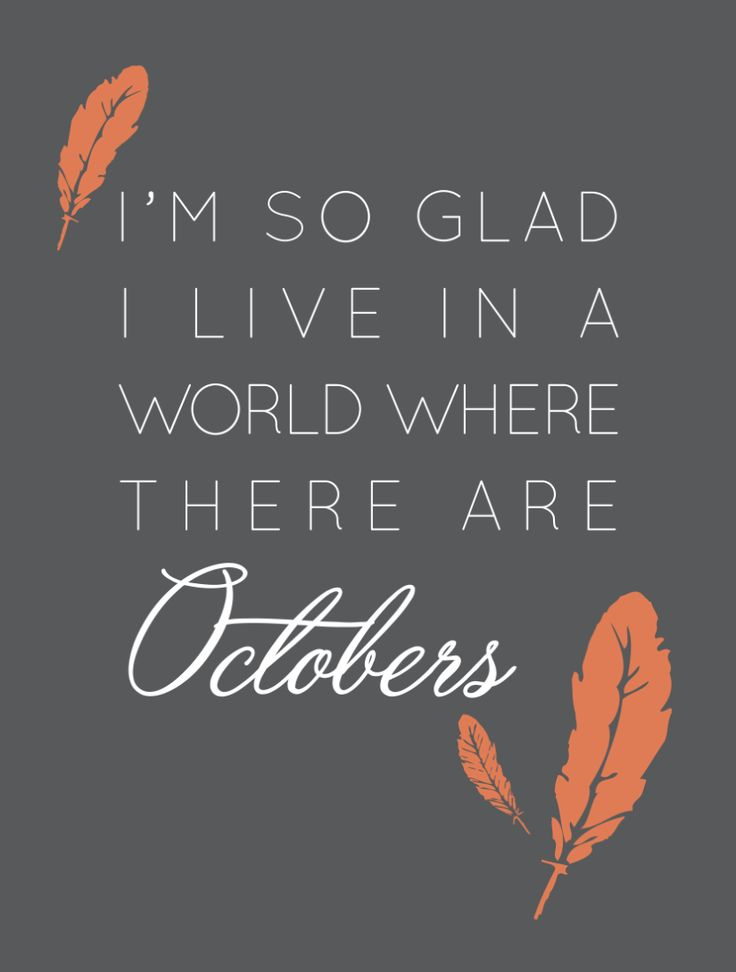 I'm So Glad I Live in a World Where There Are Octobers. #printables #downloadable #autumn #graphics